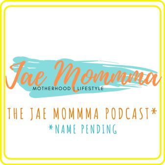 The Jae Mommma Podcast -- Name Pending podcast art